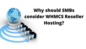 Why Should SMBs Consider WHMCS Reseller Hosting?